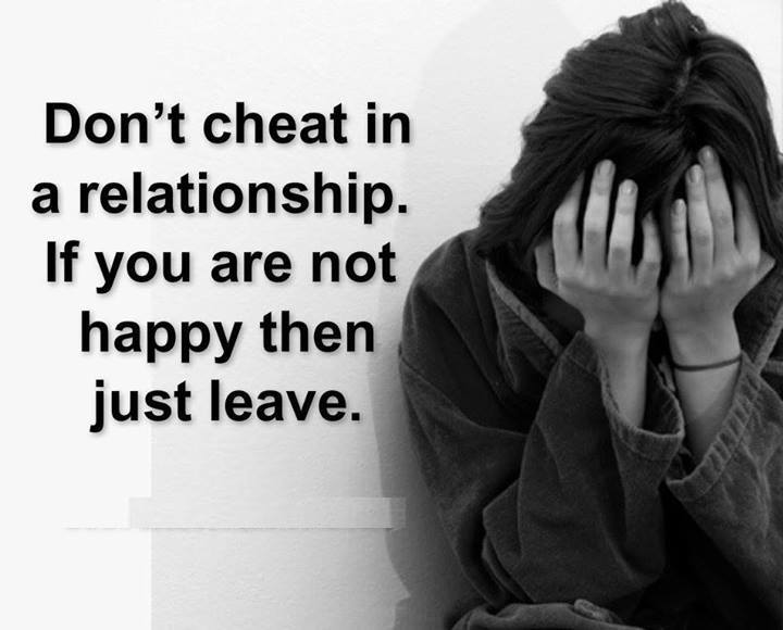 don t cheat in a relationship if you are not happy then just leave