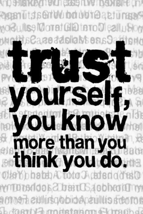 Trust Yourself You Know More Than You Think You Do Steal And Share